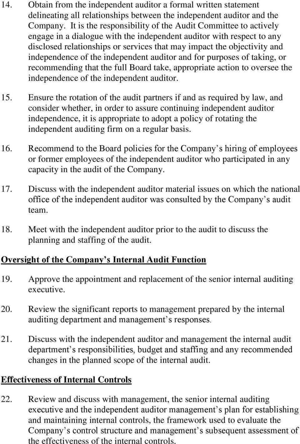 and independence of the independent auditor and for purposes of taking, or recommending that the full Board take, appropriate action to oversee the independence of the independent auditor. 15.