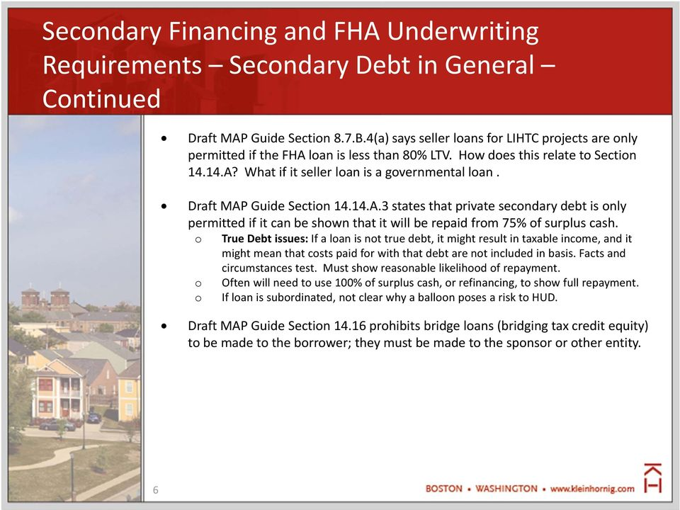 Draft MAP Guide Sectin 14.14.A.3 states that private secndary debt is nly permitted if it can be shwn that it will be repaid frm 75% f surplus cash.
