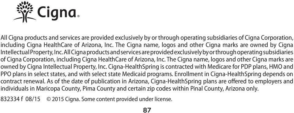 Cigna-HealthSpring is contracted with Medicare for PDP plans, HMO and PPO plans in select states, and with select state Medicaid programs. Enrollment in Cigna-HealthSpring depends on contract renewal.
