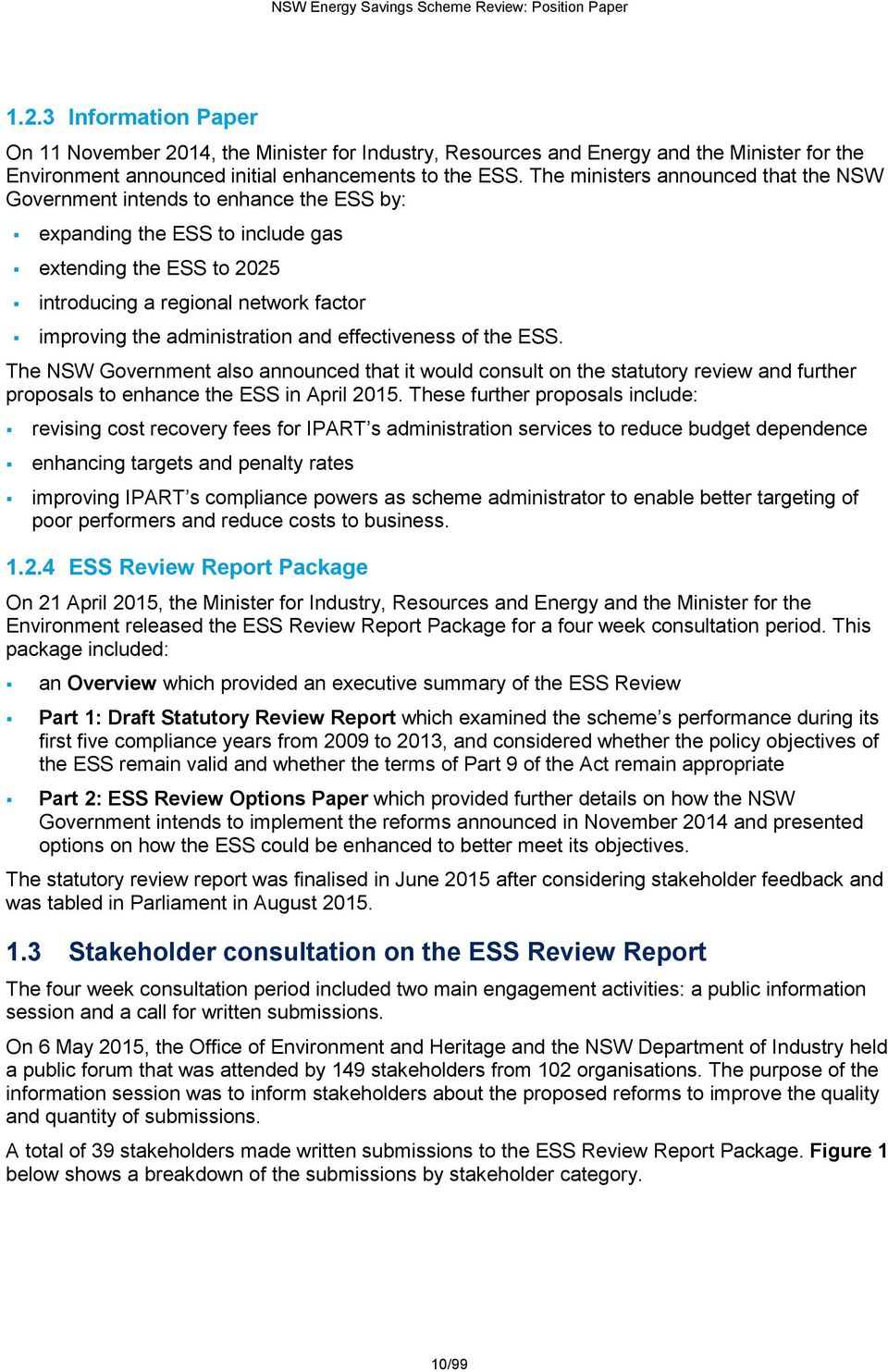 administration and effectiveness of the ESS. The NSW Government also announced that it would consult on the statutory review and further proposals to enhance the ESS in April 2015.