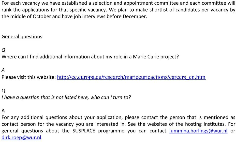 General questions Where can I find additional information about my role in a Marie Curie project? Please visit this website: http://ec.europa.eu/research/mariecurieactions/careers_en.