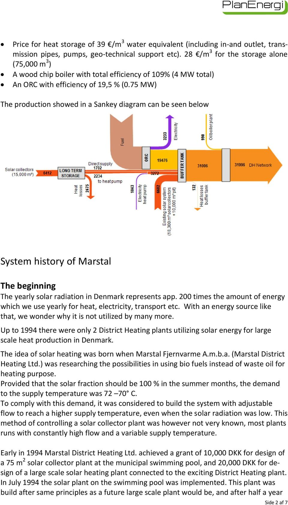 75 MW) The production showed in a Sankey diagram can be seen below System history of Marstal The beginning The yearly solar radiation in Denmark represents app.