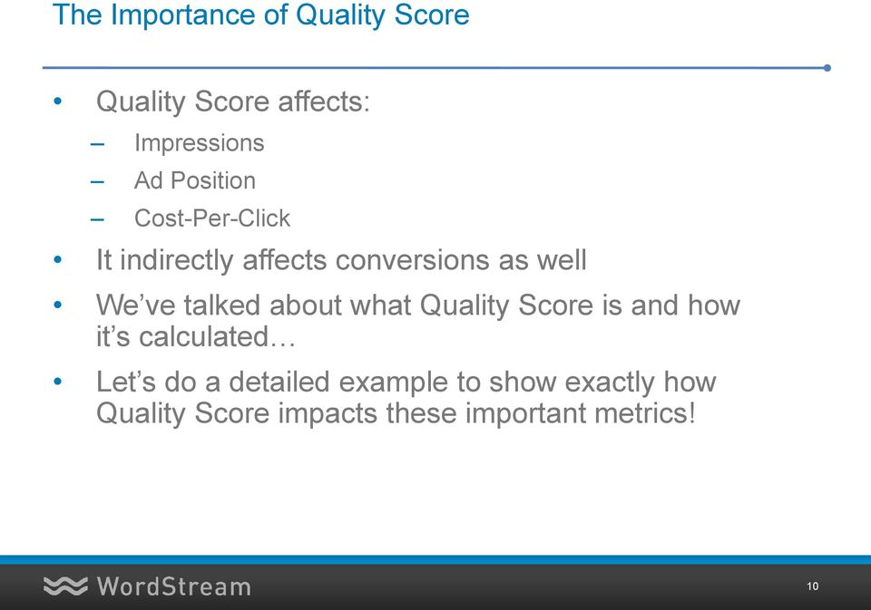 talked about what Quality Score is and how it s calculated Let s do a