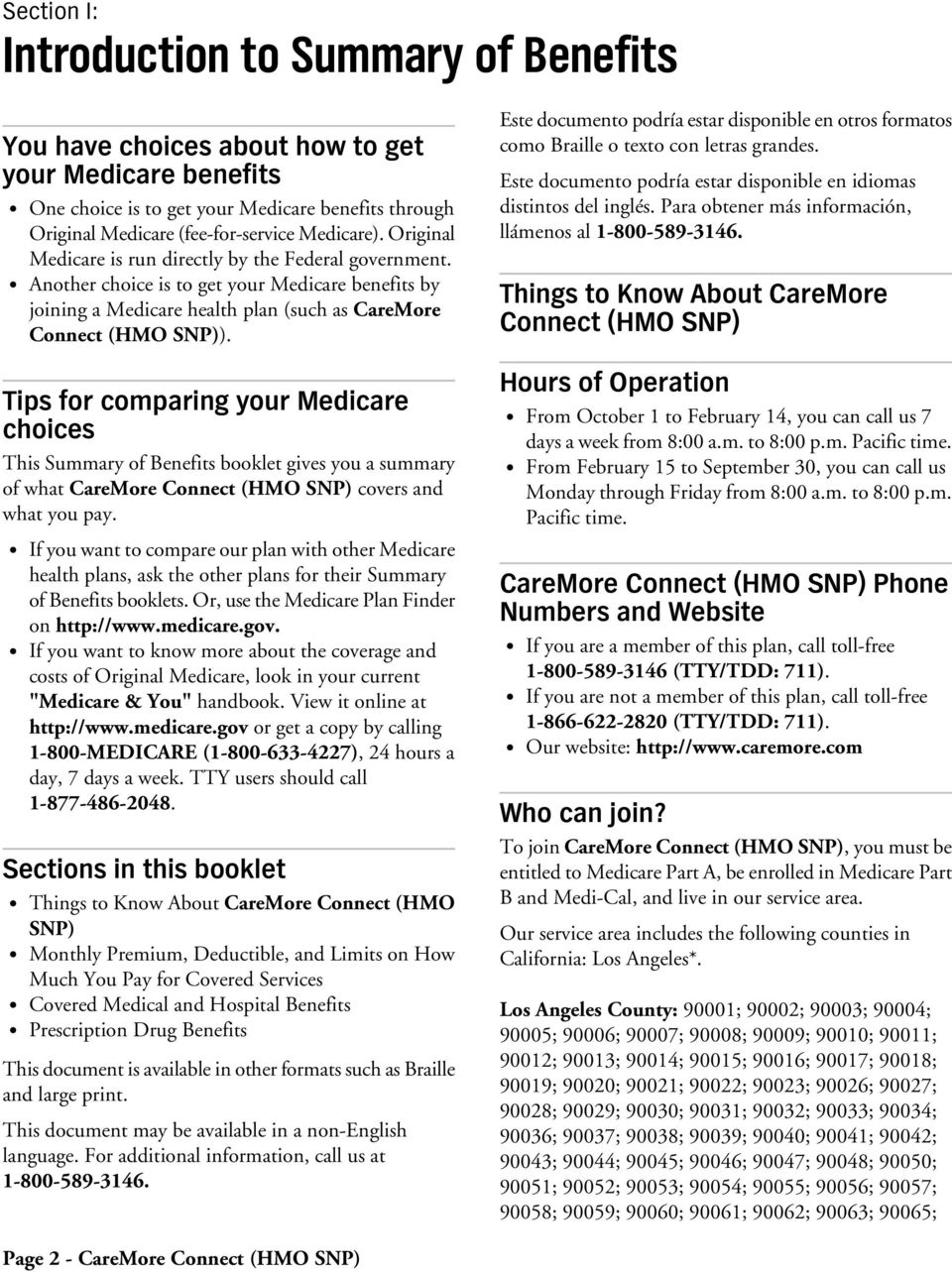 Tips for comparing your Medicare choices This Summary of Benefits booklet gives you a summary of what CareMore Connect (HMO SNP) covers and what you pay.