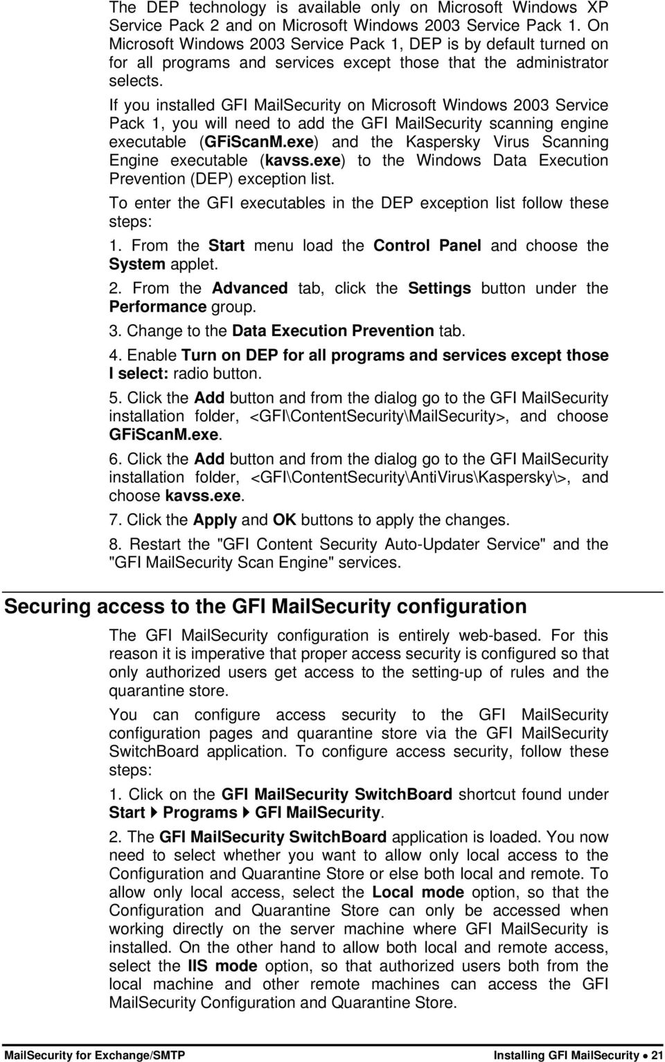 If you installed GFI MailSecurity on Microsoft Windows 2003 Service Pack 1, you will need to add the GFI MailSecurity scanning engine executable (GFiScanM.