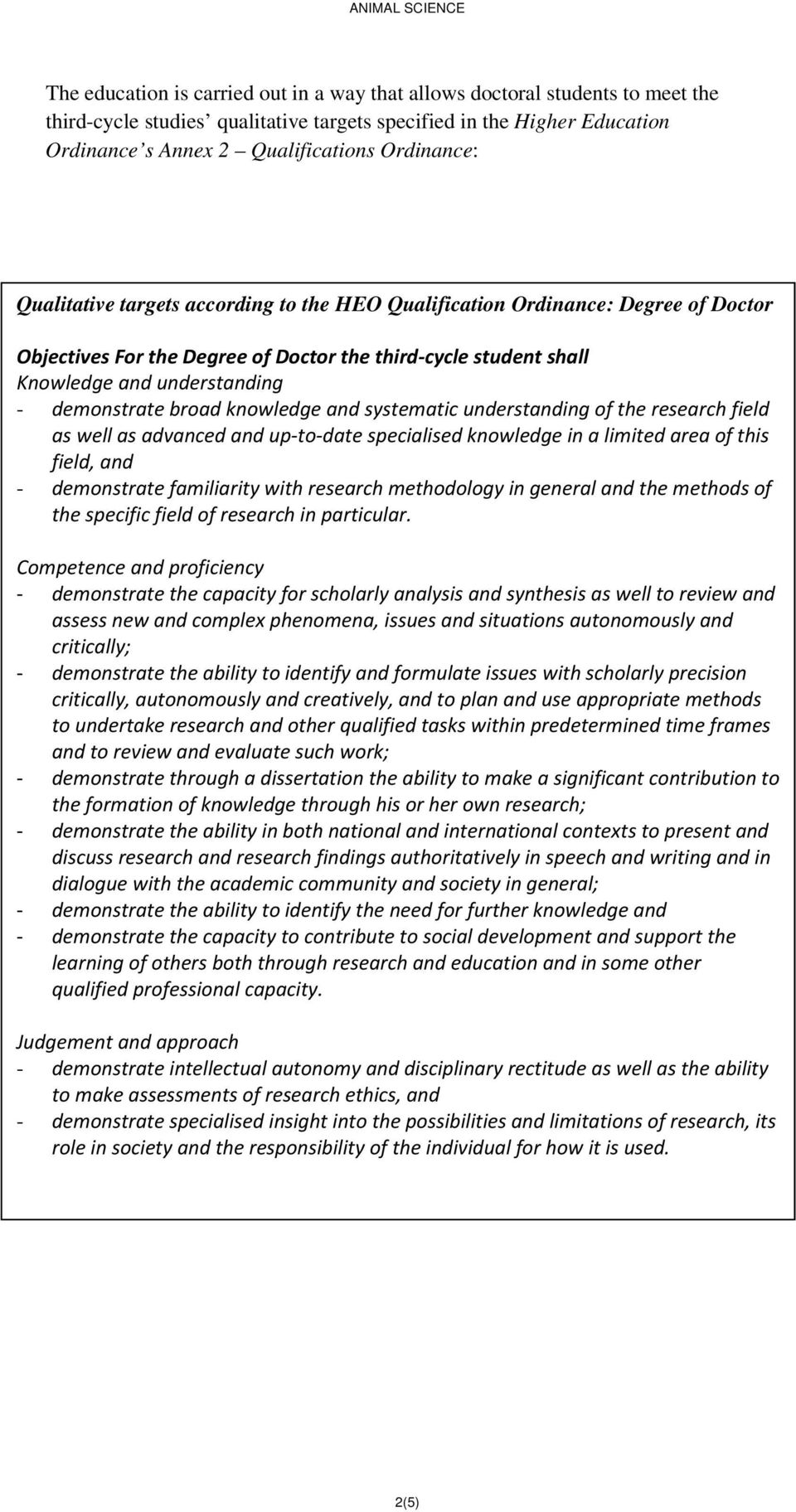 knowledge and systematic understanding of the research field as well as advanced and up-to-date specialised knowledge in a limited area of this field, and - demonstrate familiarity with research