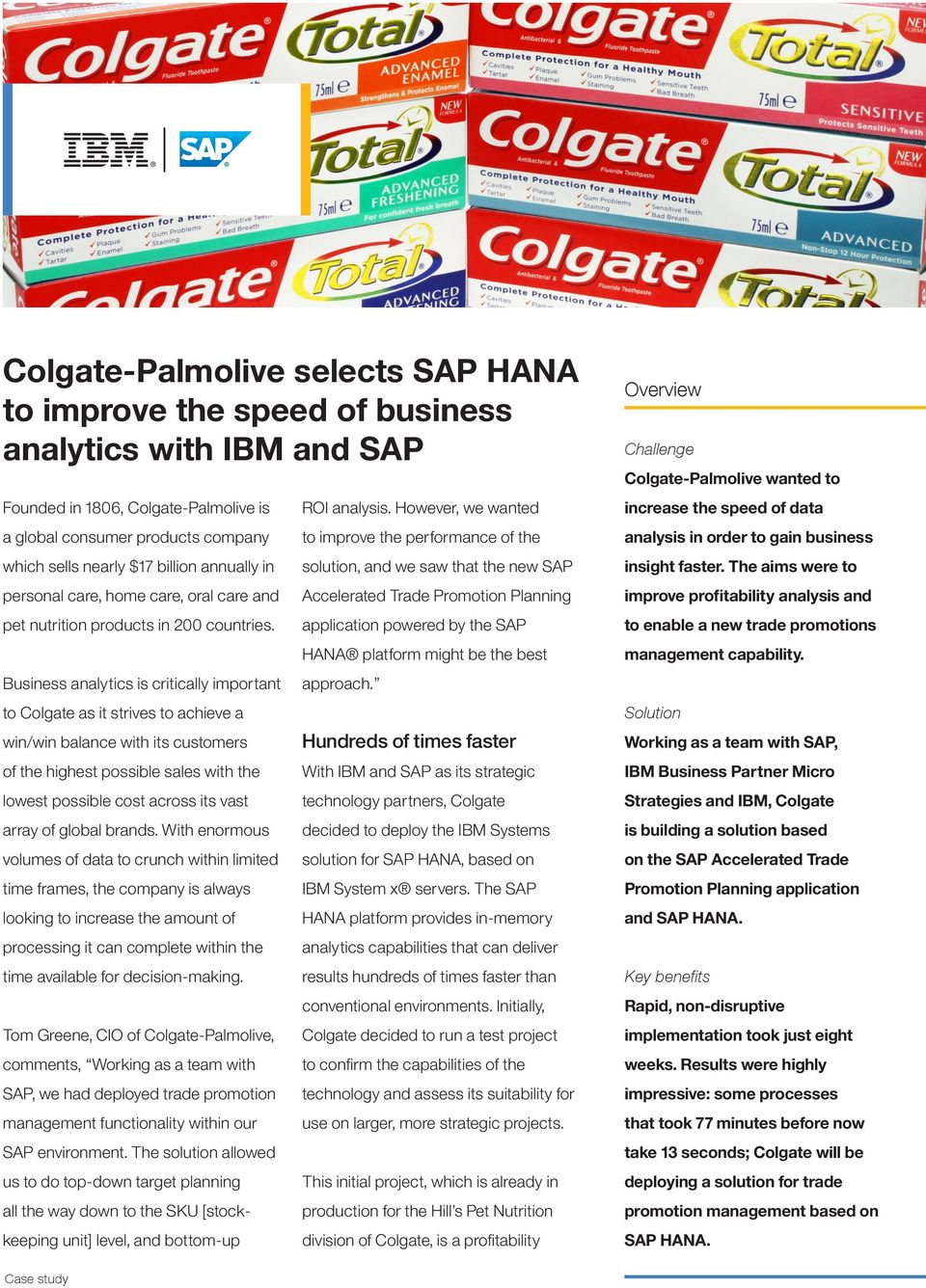 Business analytics is critically important to Colgate as it strives to achieve a win/win balance with its customers of the highest possible sales with the lowest possible cost across its vast array