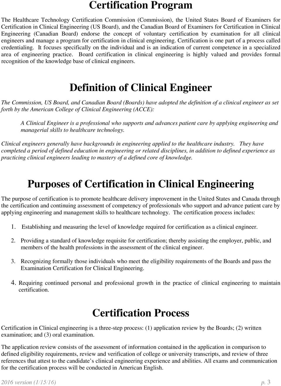 certification in clinical engineering. Certification is one part of a process called credentialing.