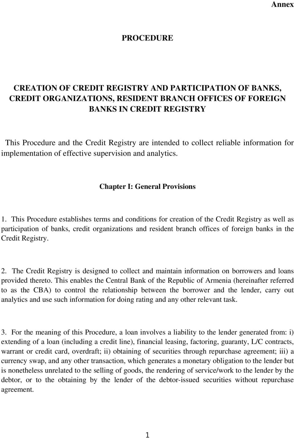 This Procedure establishes terms and conditions for creation of the Credit Registry as well as participation of banks, credit organizations and resident branch offices of foreign banks in the Credit