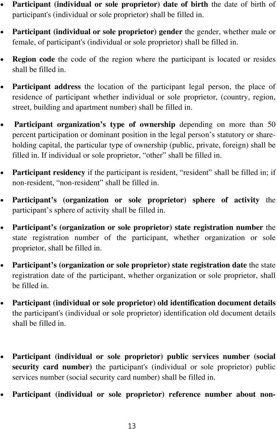 legal person, the place of residence of participant whether individual or sole proprietor, (country, region, street, building and apartment number) Participant organization s type of ownership
