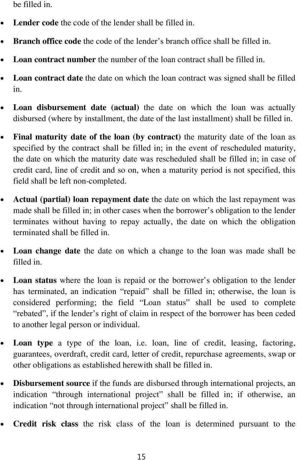 contract was signed shall  Loan disbursement date (actual) the date on which the loan was actually disbursed (where by installment, the date of the last installment) Final maturity date of the loan
