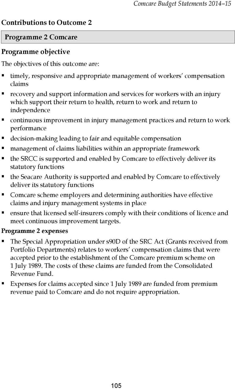 return to work performance decision-making leading to fair and equitable compensation management of claims liabilities within an appropriate framework the SRCC is supported and enabled by Comcare to