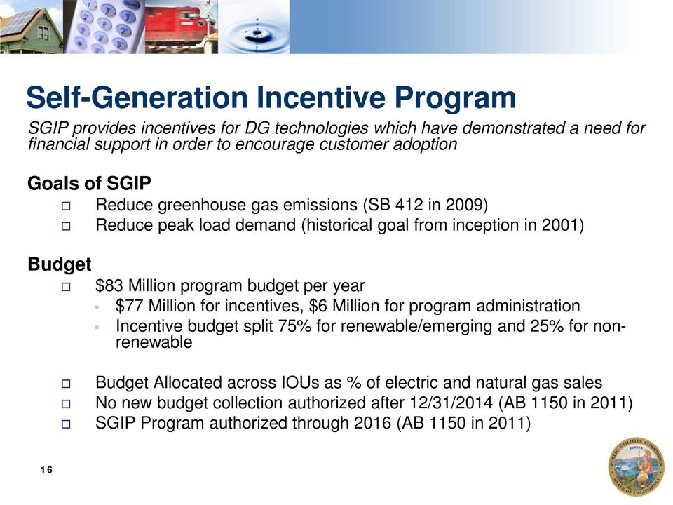 budget per year $77 Million for incentives, $6 Million for program administration Incentive budget split 75% for renewable/emerging and 25% for nonrenewable Budget