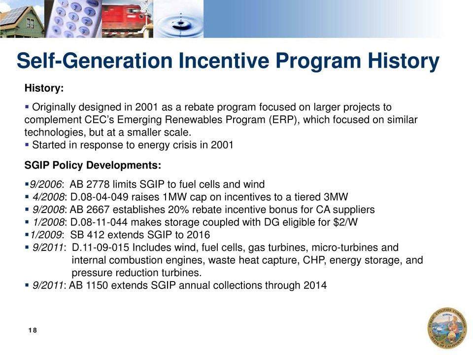 08-04-049 raises 1MW cap on incentives to a tiered 3MW 9/2008: AB 2667 establishes 20% rebate incentive bonus for CA suppliers 1/2008: D.