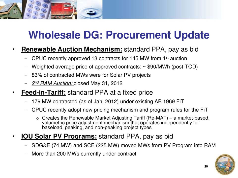 2012) under existing AB 1969 FiT - CPUC recently adopt new pricing mechanism and program rules for the FiT o Creates the Renewable Market Adjusting Tariff (Re-MAT) a market-based, volumetric price