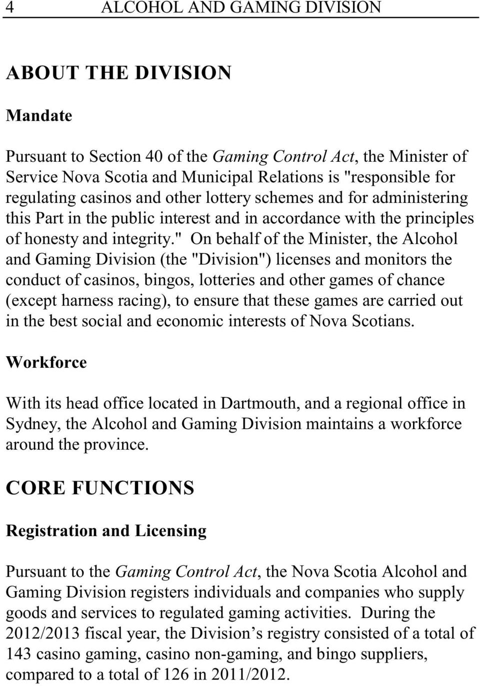 """ On behalf of the Minister, the Alcohol and Gaming Division (the ""Division"") licenses and monitors the conduct of casinos, bingos, lotteries and other games of chance (except harness racing), to"