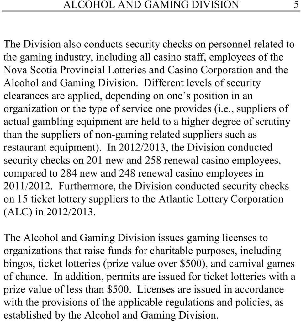 In 2012/2013, the Division conducted security checks on 201 new and 258 renewal casino employees, compared to 284 new and 248 renewal casino employees in 2011/2012.