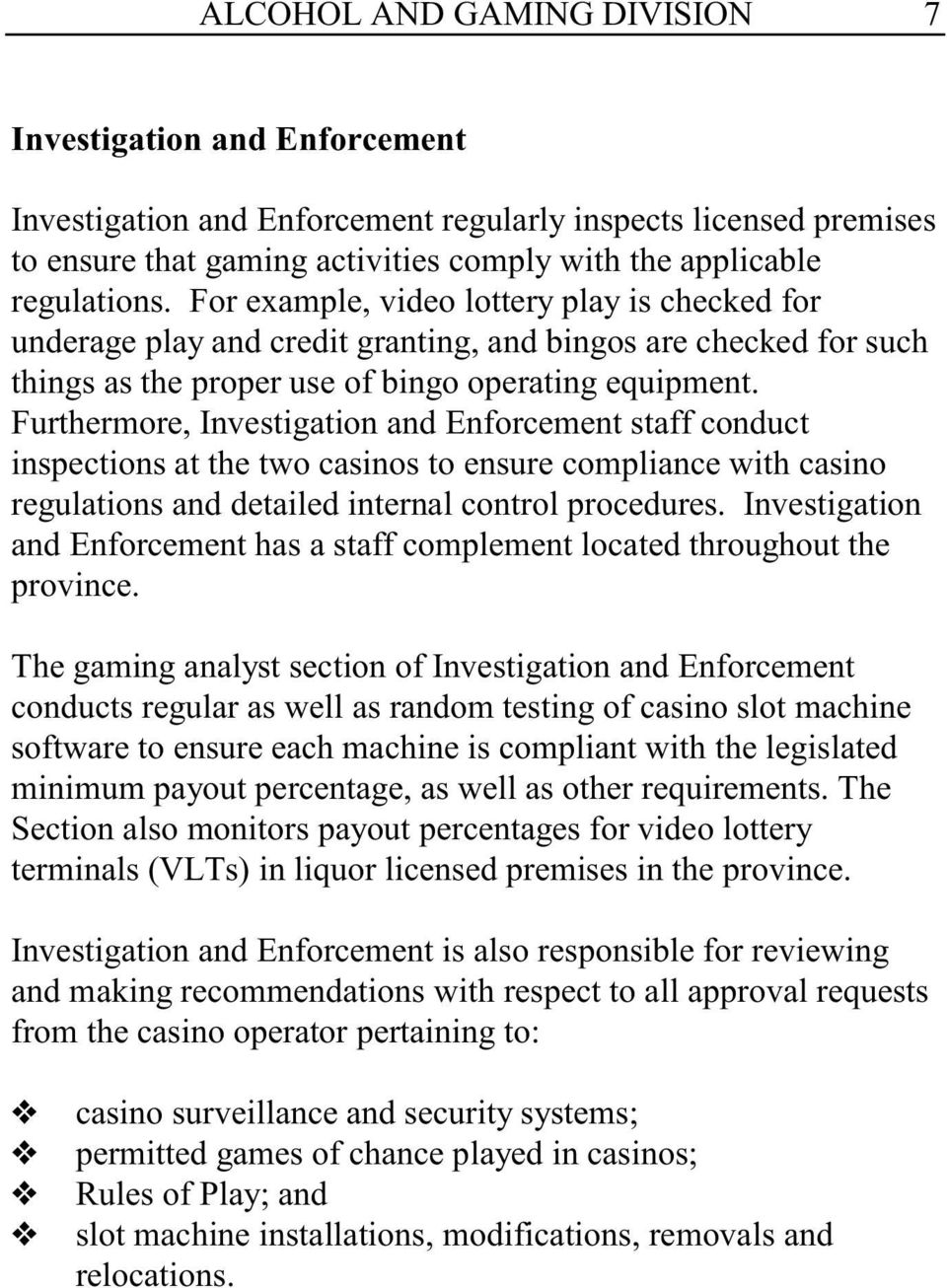 Furthermore, Investigation and Enforcement staff conduct inspections at the two casinos to ensure compliance with casino regulations and detailed internal control procedures.