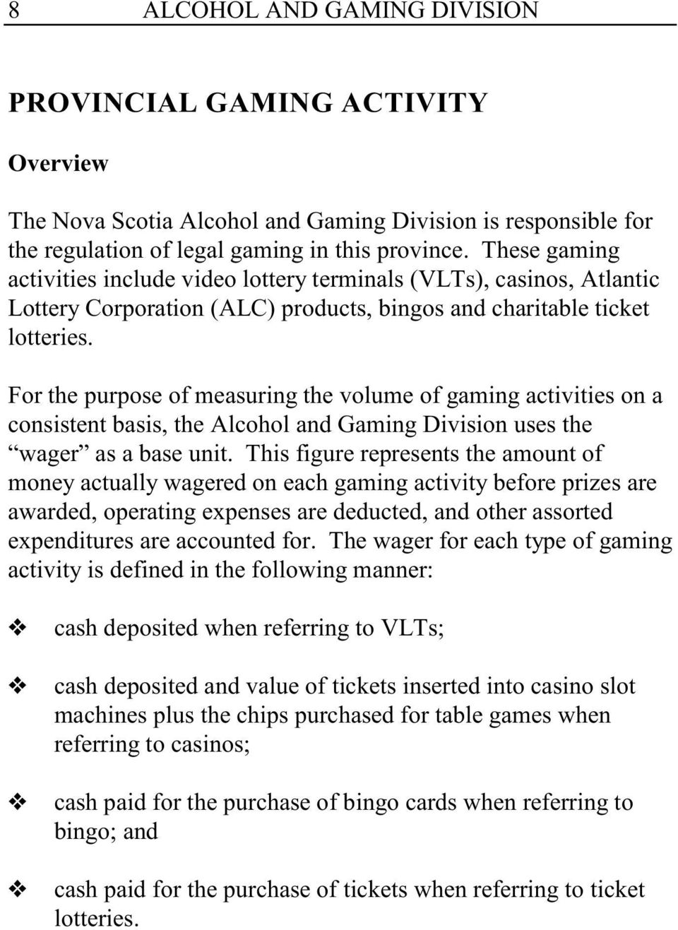 For the purpose of measuring the volume of gaming activities on a consistent basis, the Alcohol and Gaming Division uses the wager as a base unit.