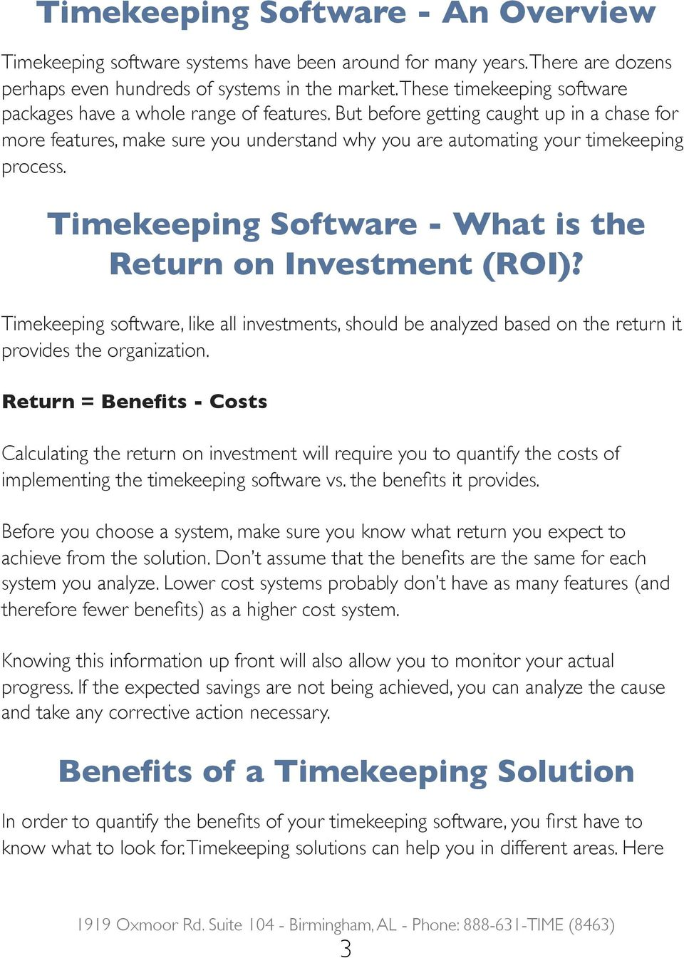Timekeeping Software - What is the Return on Investment (ROI)? Timekeeping software, like all investments, should be analyzed based on the return it provides the organization.