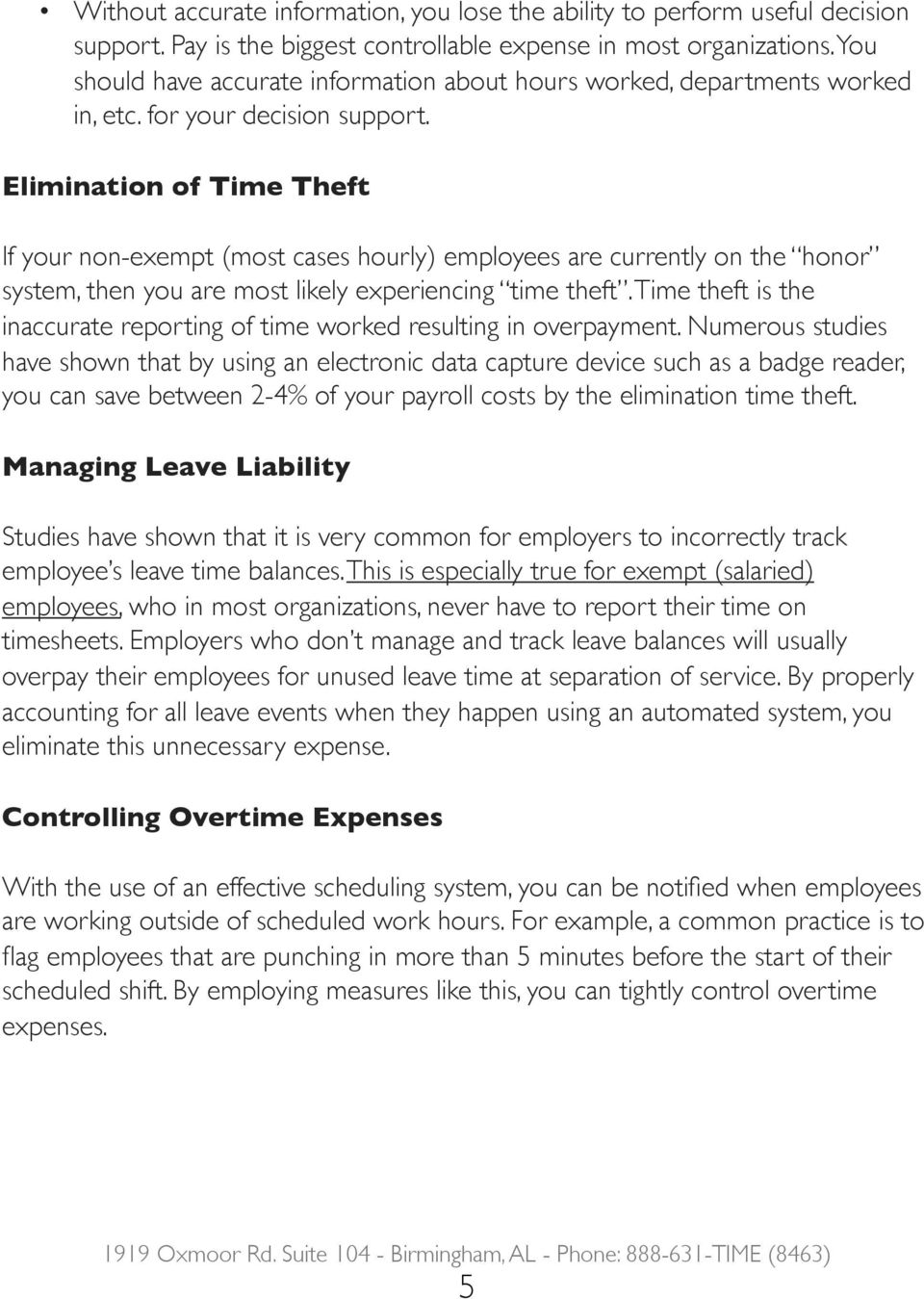 Elimination of Time Theft If your non-exempt (most cases hourly) employees are currently on the honor system, then you are most likely experiencing time theft.