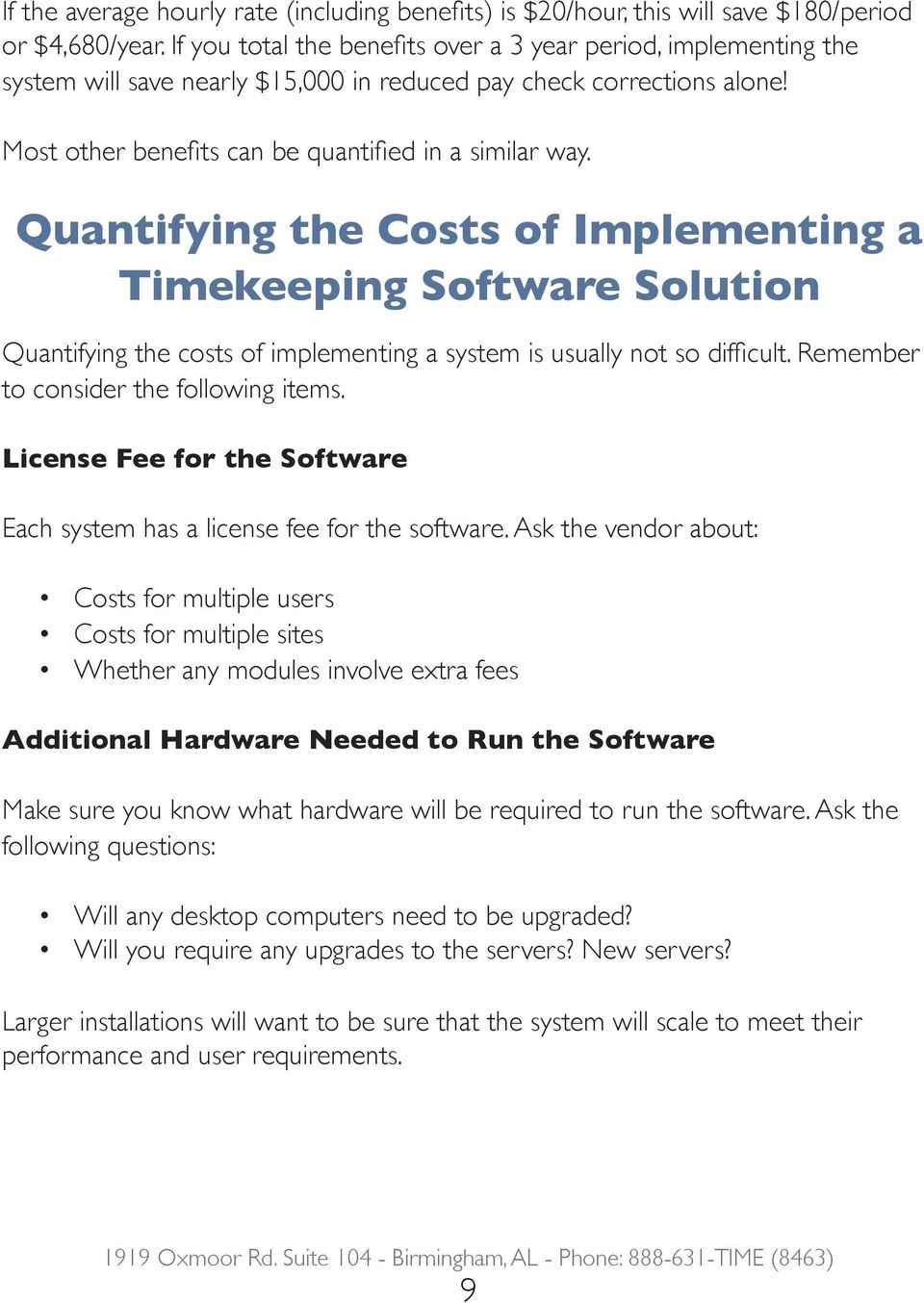Quantifying the Costs of Implementing a Timekeeping Software Solution Quantifying the costs of implementing a system is usually not so difficult. Remember to consider the following items.