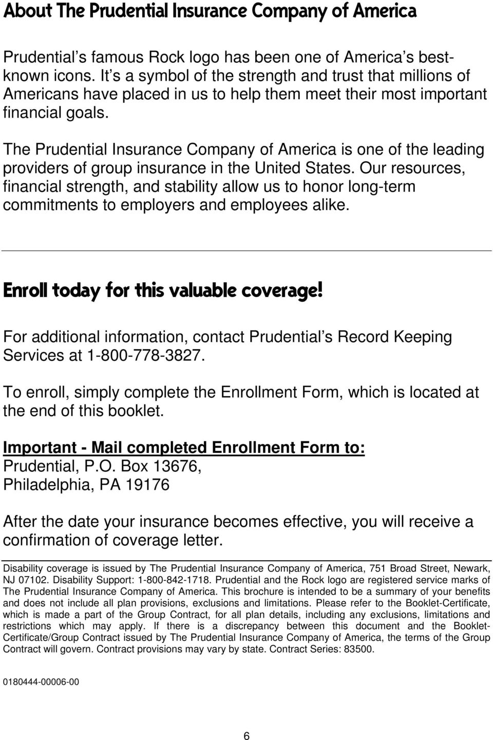 The Prudential Insurance Company of America is one of the leading providers of group insurance in the United States.