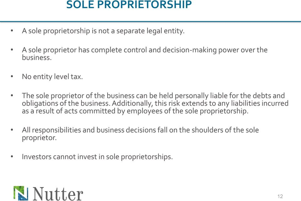 The sole proprietor of the business can be held personally liable for the debts and obligations of the business.