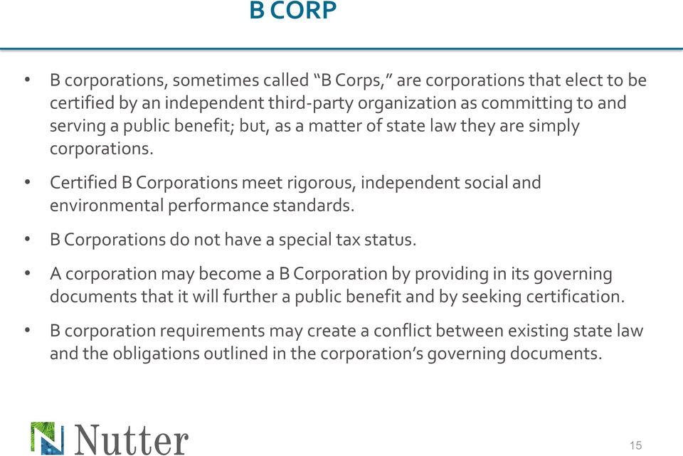 Certified B Corporations meet rigorous, independent social and environmental performance standards. B Corporations do not have a special tax status.