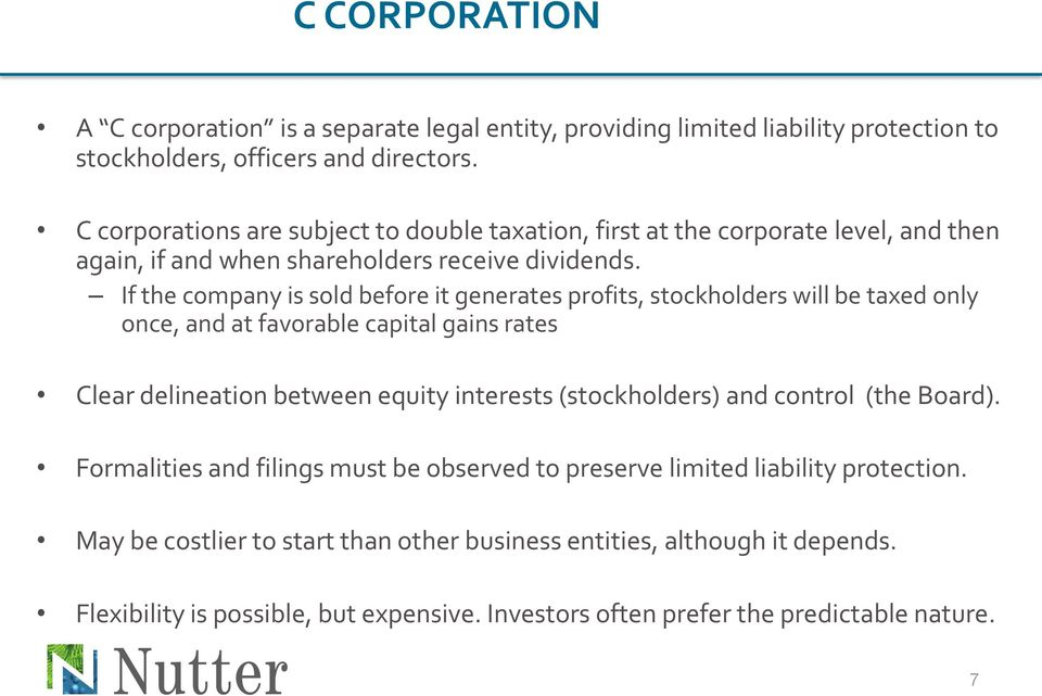 If the company is sold before it generates profits, stockholders will be taxed only once, and at favorable capital gains rates Clear delineation between equity interests