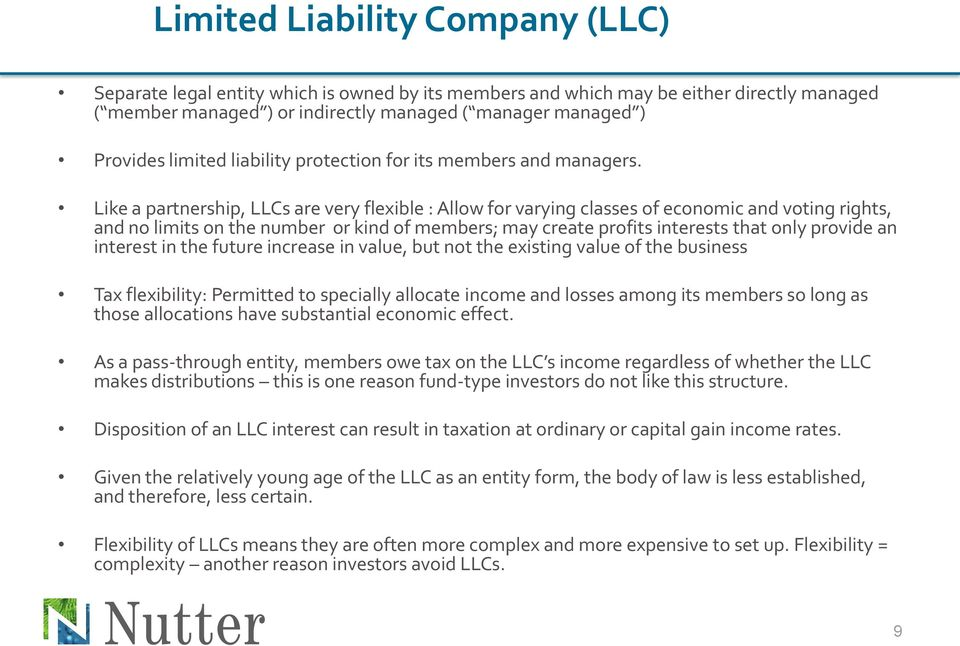 Like a partnership, LLCs are very flexible : Allow for varying classes of economic and voting rights, and no limits on the number or kind of members; may create profits interests that only provide an