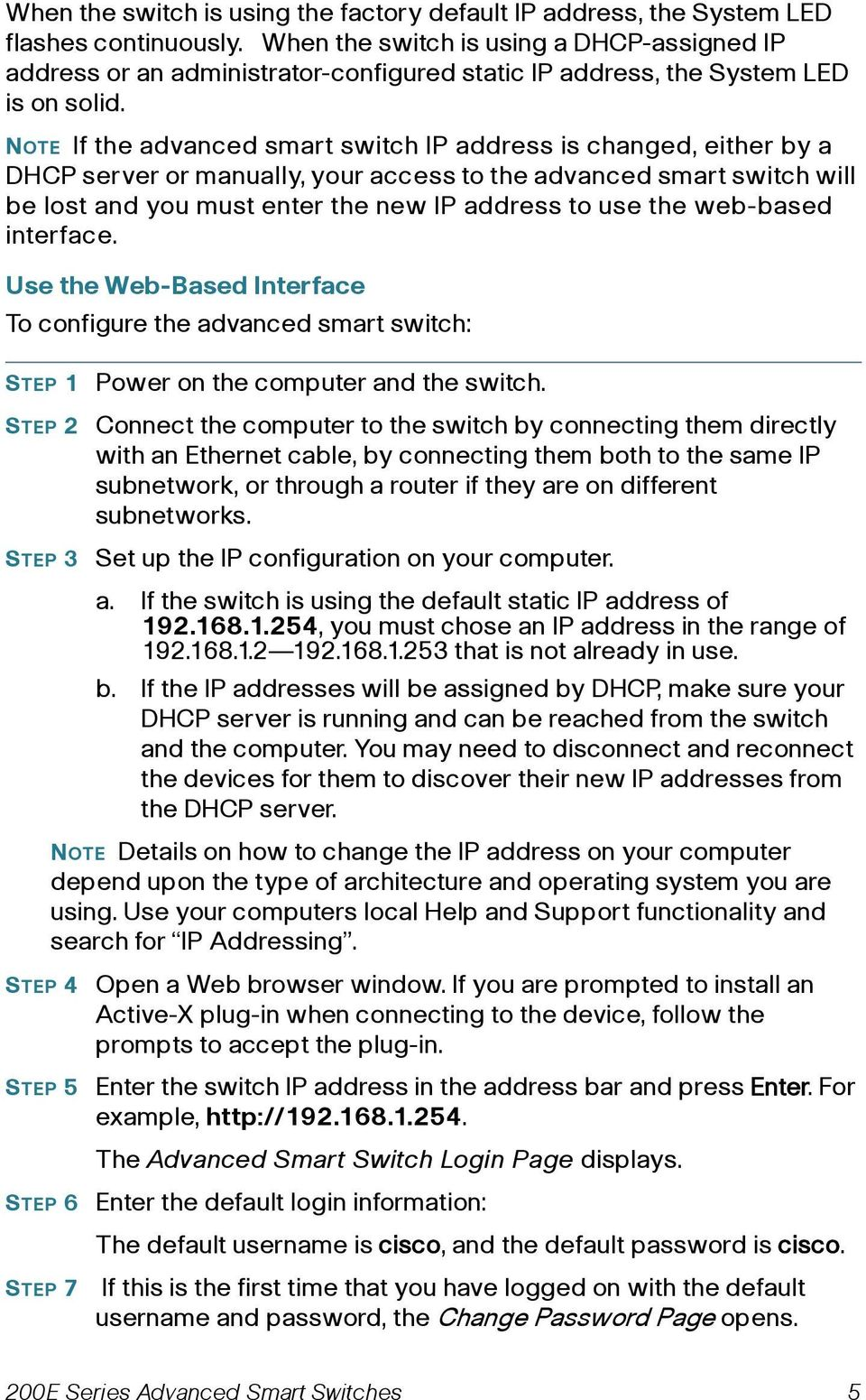 NOTE If the advanced smart switch IP address is changed, either by a DHCP server or manually, your access to the advanced smart switch will be lost and you must enter the new IP address to use the