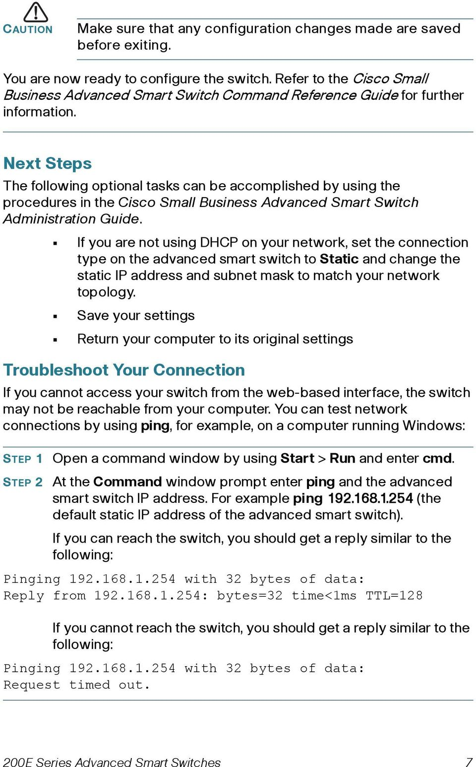 Next Steps The following optional tasks can be accomplished by using the procedures in the Cisco Small Business Advanced Smart Switch Administration Guide.