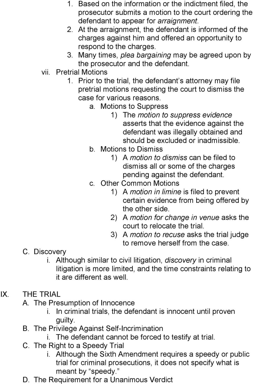 Many times, plea bargaining may be agreed upon by the prosecutor and the defendant. vii. Pretrial Motions 1.