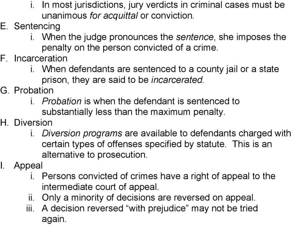 When defendants are sentenced to a county jail or a state prison, they are said to be incarcerated. G. Probation i.
