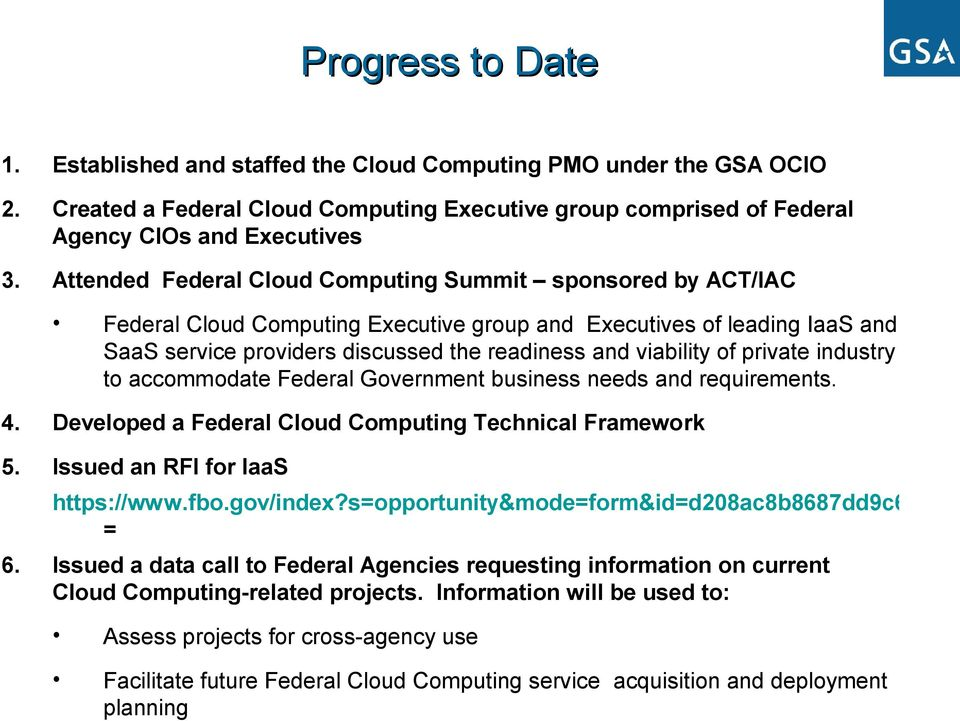 private industry to accommodate Federal Government business needs and requirements. 4. Developed a Federal Cloud Computing Technical Framework 5. Issued an RFI for IaaS https://www.fbo.gov/index?