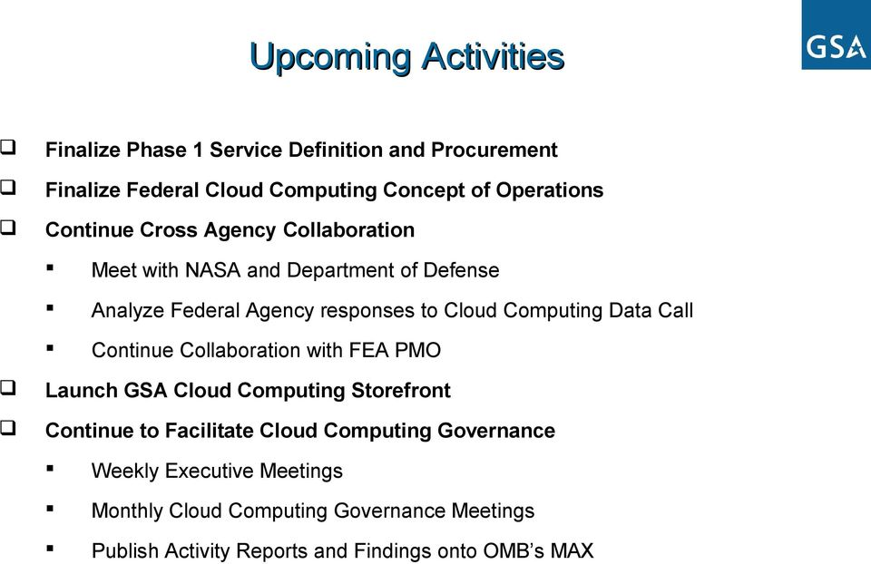 Computing Data Call Continue Collaboration with FEA PMO Launch GSA Cloud Computing Storefront Continue to Facilitate Cloud
