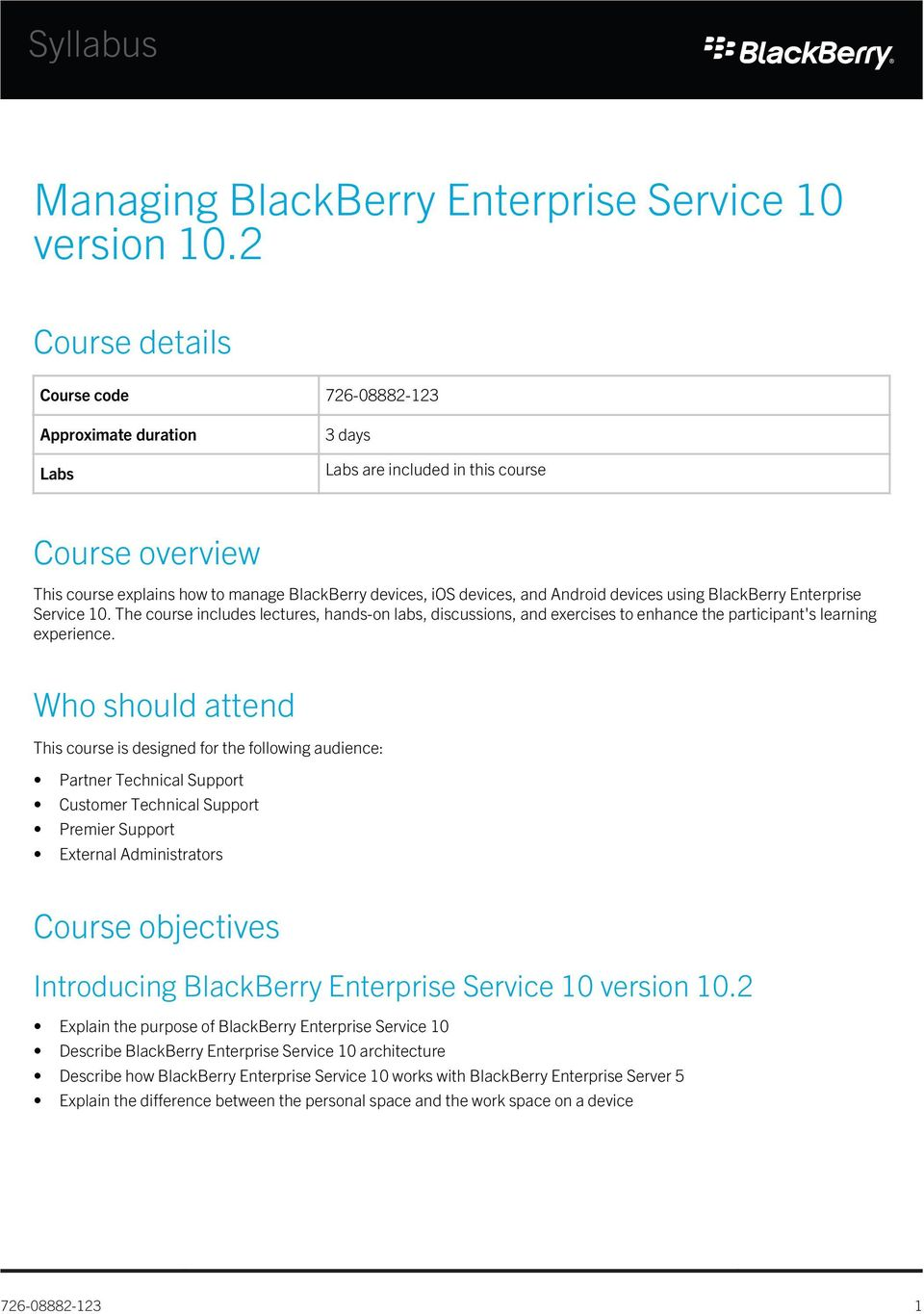 Android devices using BlackBerry Enterprise Service 10. The course includes lectures, hands-on labs, discussions, and exercises to enhance the participant's learning experience.