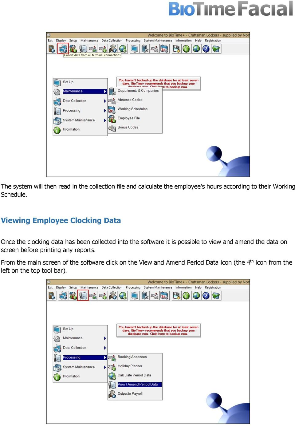 Viewing Employee Clocking Data Once the clocking data has been collected into the software it is possible