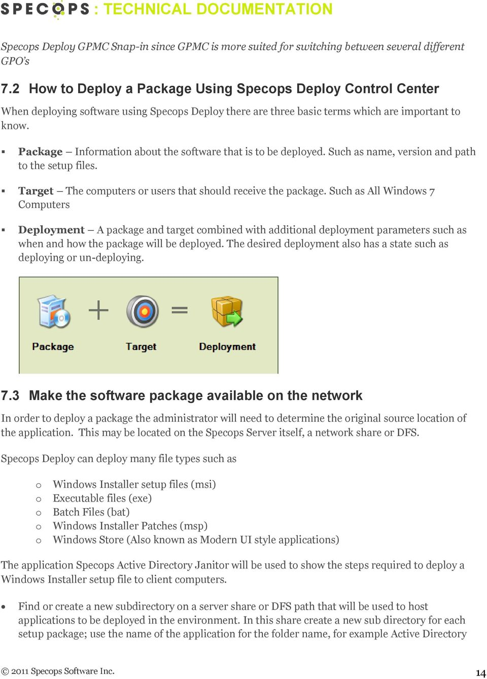 Package Information about the software that is to be deployed. Such as name, version and path to the setup files. Target The computers or users that should receive the package.