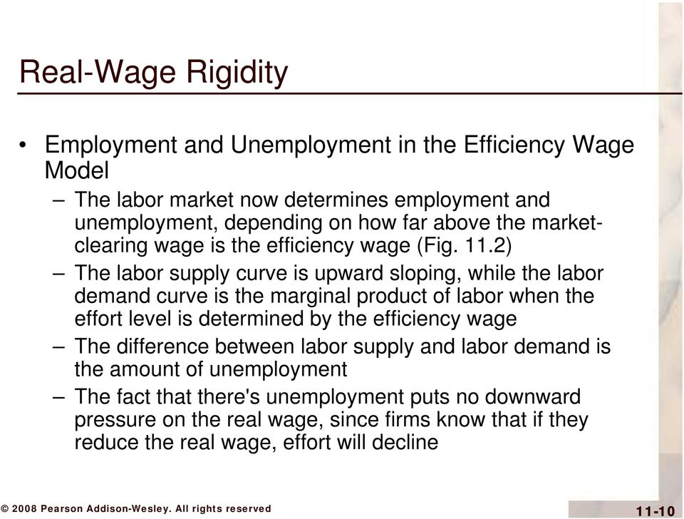 2) The labor supply curve is upward sloping, while the labor demand curve is the marginal product of labor when the effort level is determined by the