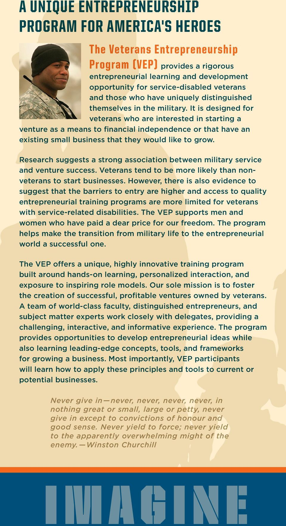 It is designed for veterans who are interested in starting a venture as a means to financial independence or that have an existing small business that they would like to grow.