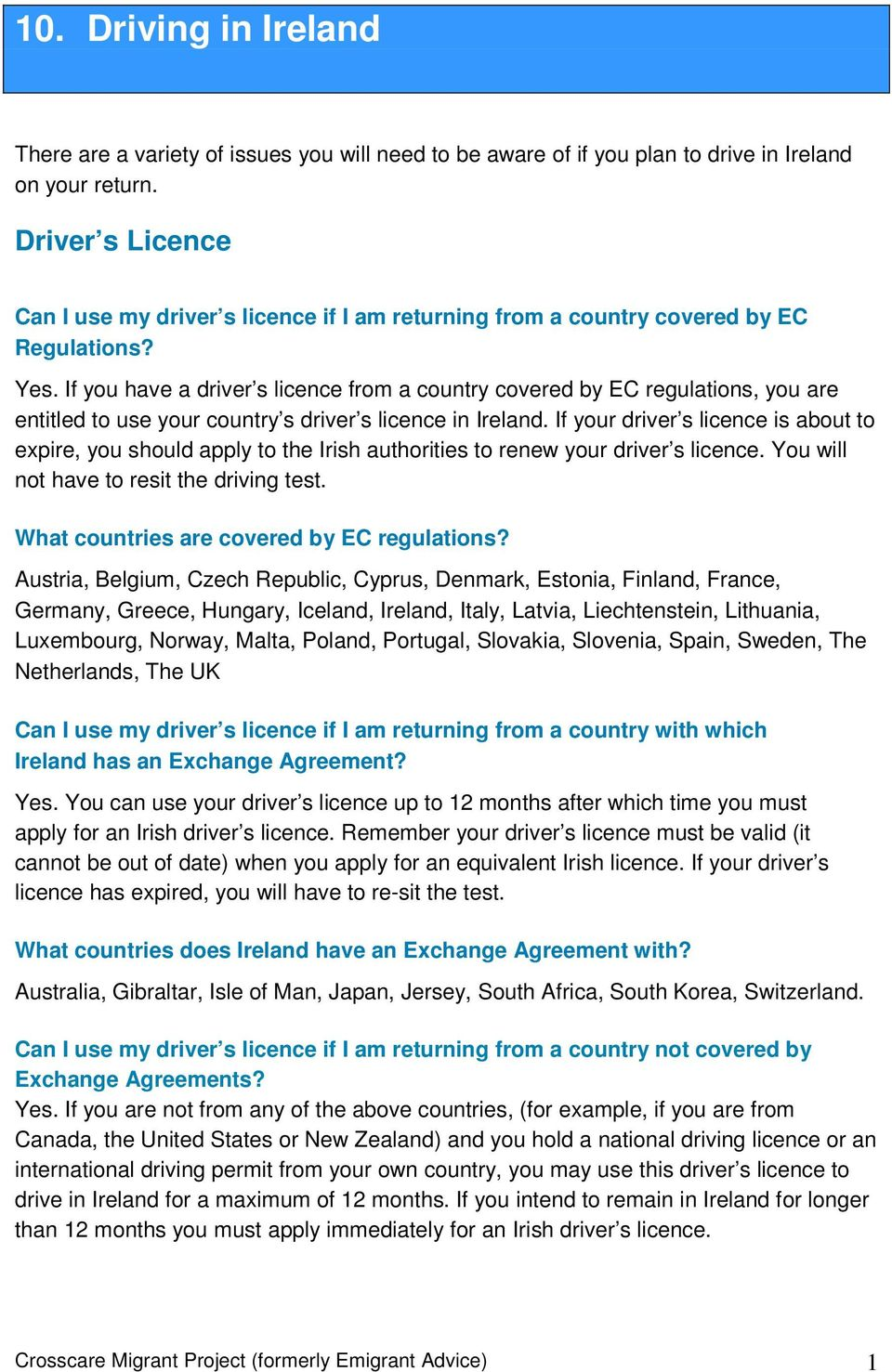 If you have a driver s licence from a country covered by EC regulations, you are entitled to use your country s driver s licence in Ireland.