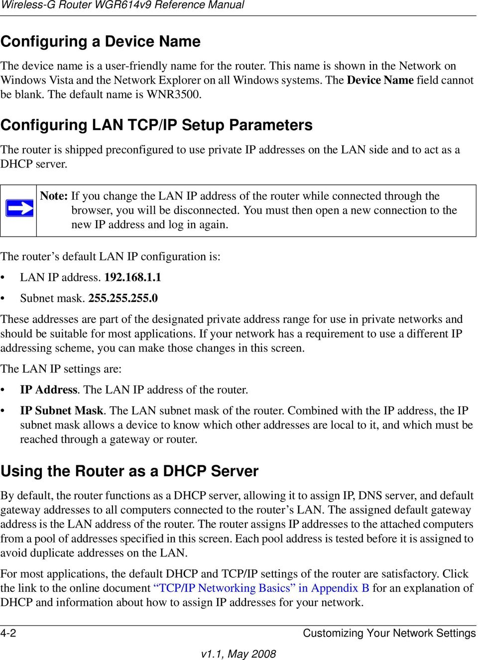 Configuring LAN TCP/IP Setup Parameters The router is shipped preconfigured to use private IP addresses on the LAN side and to act as a DHCP server.
