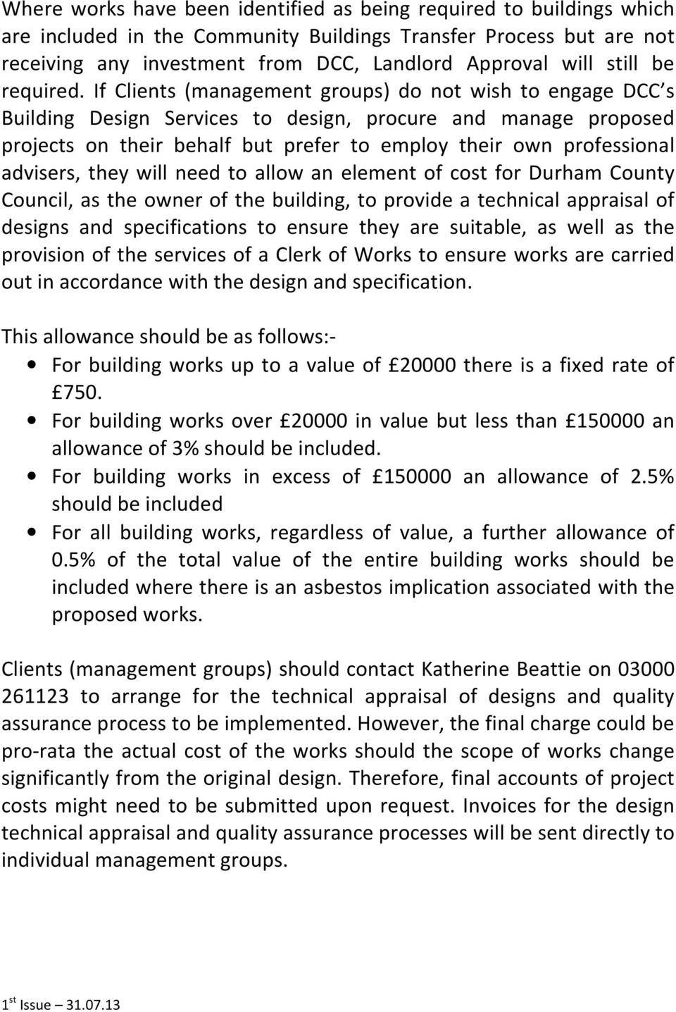 If Clients (management groups) do not wish to engage DCC s Building Design Services to design, procure and manage proposed projects on their behalf but prefer to employ their own professional