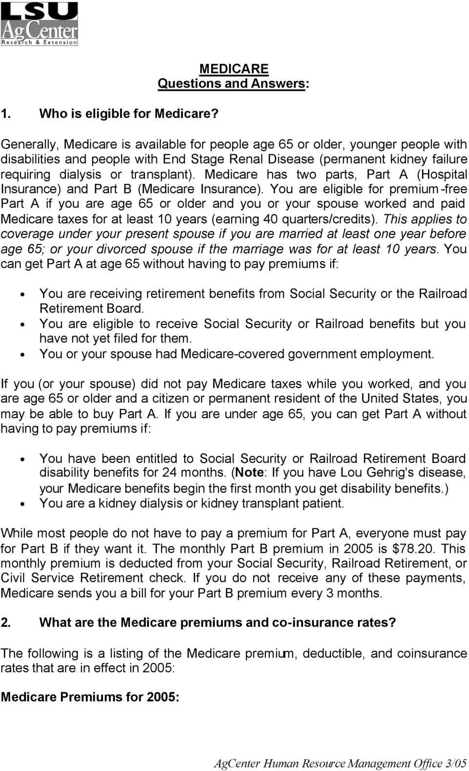 requiring dialysis or transplant). Medicare has two parts, Part A (Hospital Insurance) and Part B (Medicare Insurance).