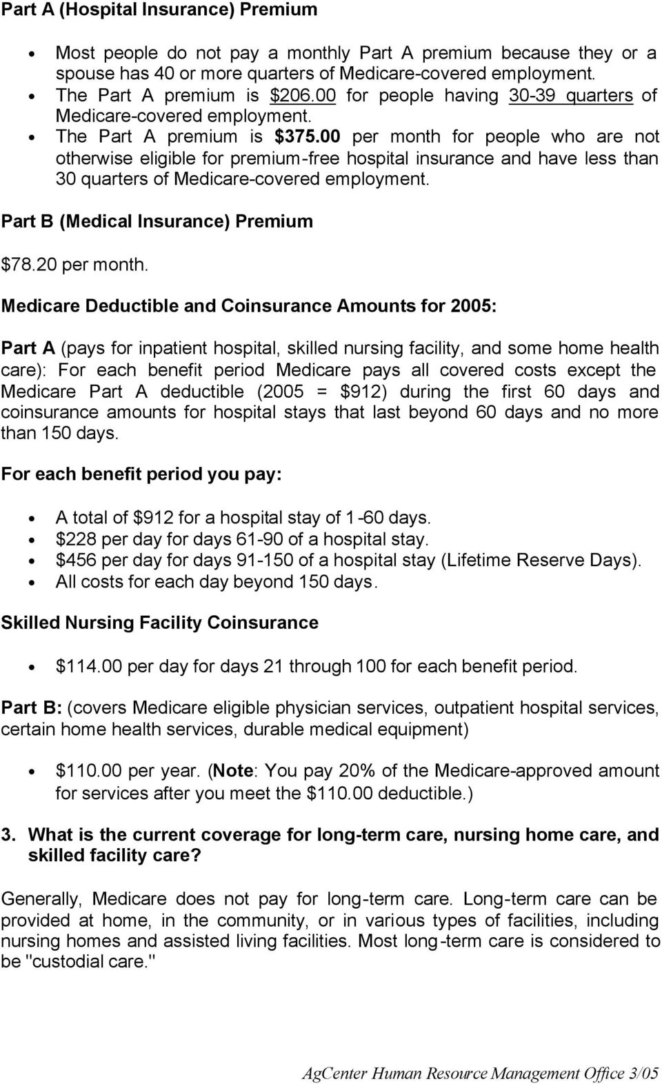 00 per month for people who are not otherwise eligible for premium-free hospital insurance and have less than 30 quarters of Medicare-covered employment. Part B (Medical Insurance) Premium $78.