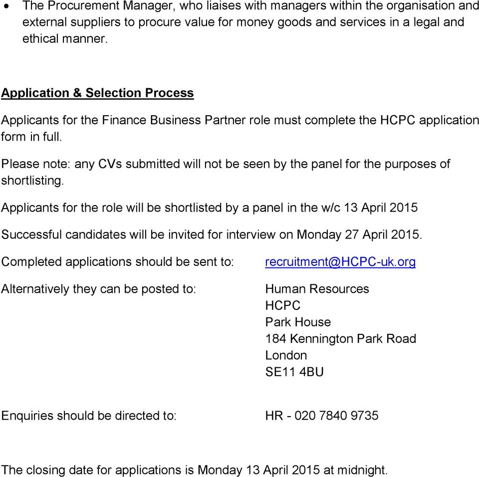 Please note: any CVs submitted will not be seen by the panel for the purposes of shortlisting.
