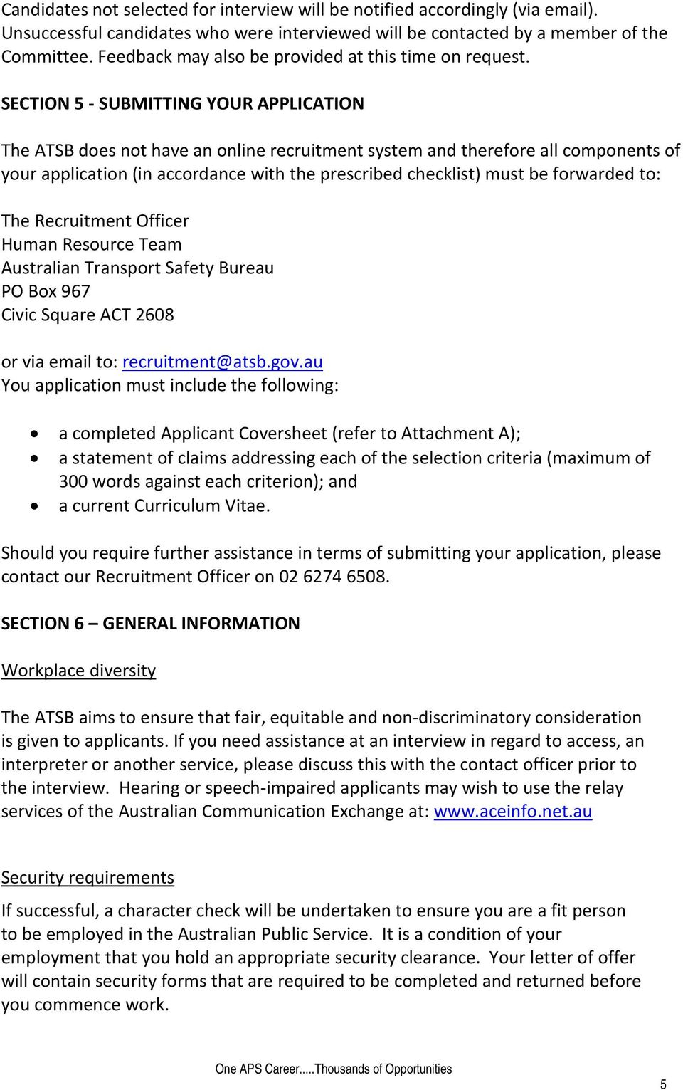 SECTION 5 - SUBMITTING YOUR APPLICATION The ATSB does not have an online recruitment system and therefore all components of your application (in accordance with the prescribed checklist) must be