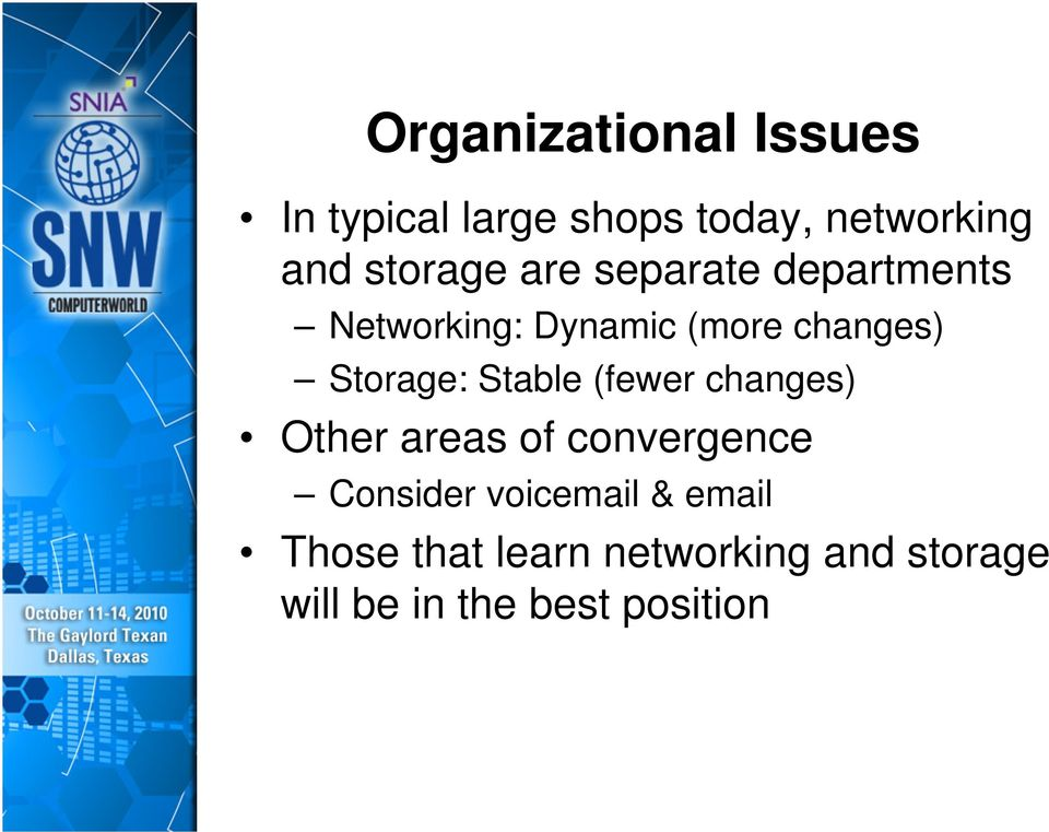Storage: Stable (fewer changes) Other areas of convergence Consider